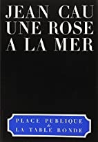 Une rose à la mer by Jean Cau