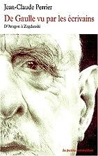 De Gaulle vu par les écrivains by J.-C.…