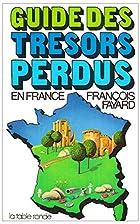 Guide des trésors perdus en France by F.…
