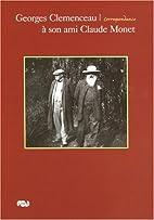 Georges Clemenceau à son ami Claude Monet :…