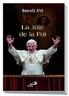 La joie de la foi by Benoît XVI