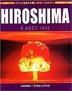 Hiroshima : 6 août 1945 by Collectif