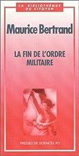 La fin de l'ordre militaire by Maurice…