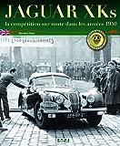 Bernard Viart: jaguar xk ; la competition sur route, annees 1950