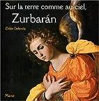 Sur la terre comme au ciel, Zurbaran: Le…