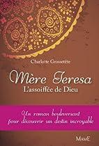 Mère Teresa : L'assoiffée de Dieu by…