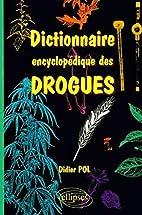 Dictionnaire encyclopédique des drogues by…