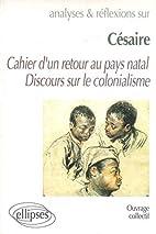 Césaire : Cahier d'un retour au pays natal,…
