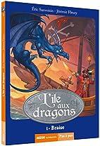 ÎLE AUX DRAGONS (L'),T01: BRAISE by Eric…
