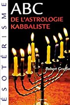 L'ABC de l'astrologie kabbaliste by Robert…