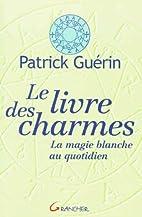 Livre des charmes - Magie blanche quot. by…