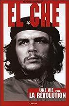 El Che : Une vie pour la révolution by…