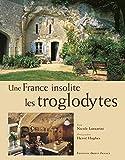 Lazzarini, Nicole: Une France insolite: Les Troglodytes (French Edition)