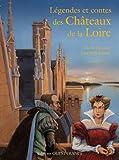 Nicole Lazzarini: Légendes et contes châteaux de la Loire (French Edition)