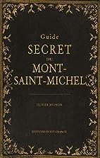 Guide secret du Mont-Saint-Michel by Olivier…