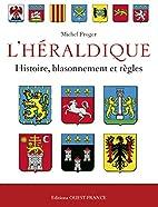 L'Héraldique : Histoire, blassonnement et…