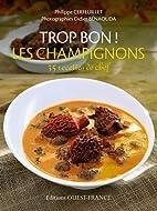Trop bon ! Les champignons by Philippe…