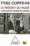 Coppens, Yves: Le présent du passé - L'actualité de l'histoire de l'homme