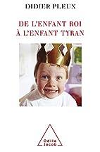 De l'enfant roi à l'enfant tyran by Didier…