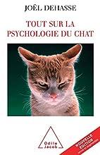 Tout sur la psychologie du chat by Joël…
