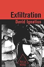 Exfiltration by David Ignatius