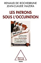 Les Patrons sous l'Occupation by Renaud…