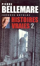 Histoires vraies, tome 2 by Pierre Bellemare