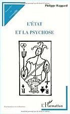 L'Etat et la psychose by Philippe Rappard