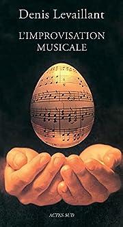 L'improvisation musicale : Essai sur la…