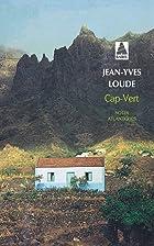 Cap-Vert : notes atlantiques by Jean-Yves…