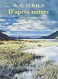 Sebald, W. G.: D'après nature: Poème élémentaire