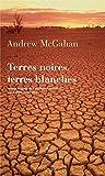 Andrew McGahan: Terres noires, terres blanches