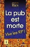 Ries, Al: La pub est morte: Vive les RP !