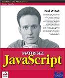 Wilton, Paul: Maîtrisez Javascript (French Edition)