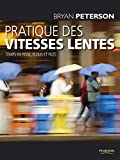 Bryan Peterson: Pratique des vitesses lentes (French Edition)