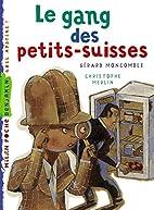 Le gang des petits-suisses by Gérard…