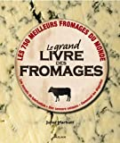 Juliet Harbutt: Le grand livre des fromages