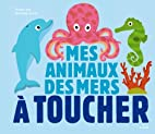 Mes animaux des mers à toucher ned by…