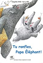 Tu ronfles, papa éléphant ! by Jang…