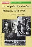 Temime, Emile: Le camp du Grand Arénas: Marseille, 1944-1966