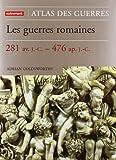 Goldsworthy, Adrian: Les guerres romaines, 281 av. J.-C.-476 ap. J.-C. / Adrian Goldsworthy ; traduit de l'anglais par Muriel Pécastaing-Boissière, revu et préfacé par Jacques Gaillard (French Edition)