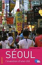 Seoul - L'invention d'une cite by Benjamin…