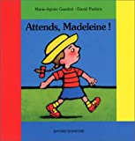 Gaudrat, Marie-Agnès: Attends, Madeleine ! (French Edition)
