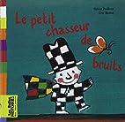 Le petit chasseur de bruits by Sylvie…
