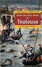 Guide des faits divers de Toulouse : Du…