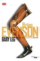 Baby Leg by Brian Evenson