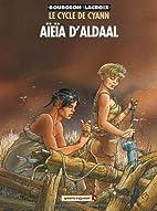 Le Cycle de Cyann, tome 3 : Aïeïa d'Aldaal…