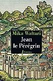 Mika Waltari: Jean le Pérégrin (French Edition)
