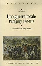 Une Guerre Totale - Paraguay, 1864-1870 by…