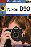 Ben Long: Bien utiliser le Nikon D90 (French Edition)